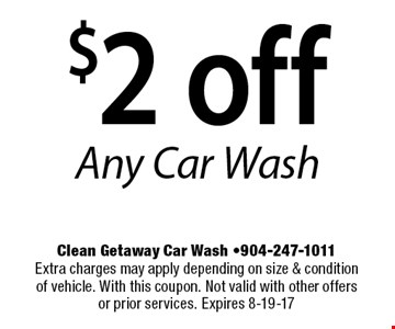 $2 off Any Car Wash. Clean Getaway Car Wash -904-247-1011Extra charges may apply depending on size & condition of vehicle. With this coupon. Not valid with other offers or prior services. Expires 8-19-17