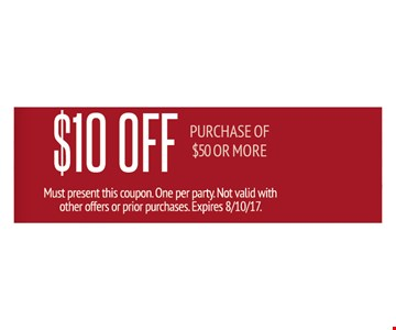 $10 off purchase of $50 or more. Must present this coupon. One per party. Not valid with other offers or prior purchases. Expires 8-10-17.