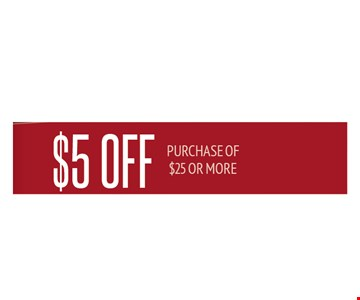 $5 off purchase of $25 or more. Must present this coupon. One per party. Not valid with other offers or prior purchases. Expires 8-10-17.