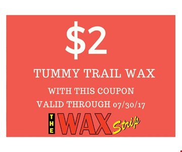 $2 Tummy Trai Waxwith this coupon. valid through 07-30-17