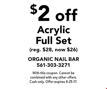 $2 off Acrylic Fullset (reg. $28, now $26). With this coupon. Cannot be combined with any other offers. Cash only. Offer expires 8-25-17.