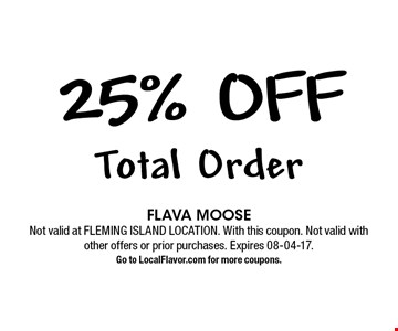25% off Total Order. FLAVA MOOSE Not valid at FLEMING ISLAND LOCATION. With this coupon. Not valid with other offers or prior purchases. Expires 08-04-17.Go to LocalFlavor.com for more coupons.
