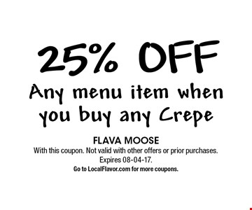 25% off Any menu item when you buy any Crepe. FLAVA MOOSE With this coupon. Not valid with other offers or prior purchases. Expires 08-04-17.Go to LocalFlavor.com for more coupons.