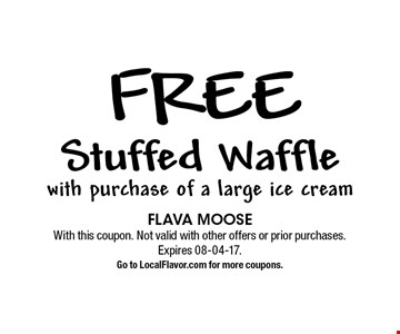 free Stuffed Waffle with purchase of a large ice cream. FLAVA MOOSE With this coupon. Not valid with other offers or prior purchases. Expires 08-04-17.Go to LocalFlavor.com for more coupons.