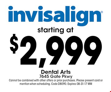 $2,999 Dental Arts7645 Gate PkwyCannot be combined with other offers or prior purchases. Please present card or mention when scheduling. Code D8090. Expires 08-31-17 MM