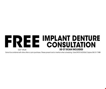 FREE Implant Denture Consultation3D ct scan INCLUDED. Cannot be combined with other offers or prior purchases. Please present card or mention when scheduling. Code D9310 & DO363. Expires 08-31-17 MM