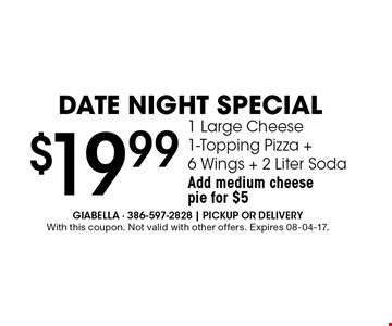 $19.99 1 Large Cheese1-Topping Pizza +6 Wings + 2 Liter SodaAdd medium cheesepie for $5. With this coupon. Not valid with other offers. Expires 08-04-17.