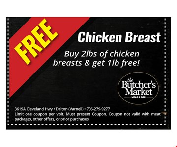 Free Chicken breast. Buy 2lbs of chickenbreasts & get 1lb free!. 3619A Cleveland Hwy - Dalton (Varnell) - 706-279-9277Limit one coupon per visit. Must present Coupon. Coupon not valid with meat packages, other offers, or prior purchases. Offer expires 8-19-17.