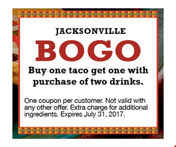 BOGO Buy one taco get one with purchase of two drinks. One coupon per customer. Not valid with any other offer. Extra charge for additional ingredients. Expires July 31, 2017