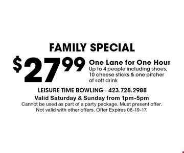 $27.99 One Lane for One HourUp to 4 people including shoes, 10 cheese sticks & one pitcher of soft drink. Valid Saturday & Sunday from 1pm-5pmCannot be used as part of a party package. Must present offer. Not valid with other offers. Offer Expires 08-19-17.