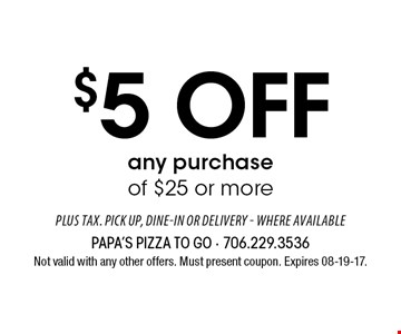 $5 OFF any purchaseof $25 or more. Not valid with any other offers. Must present coupon. Expires 08-19-17.