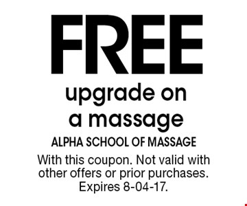 FREE upgrade ona massage. With this coupon. Not valid with other offers or prior purchases.Expires 8-04-17.