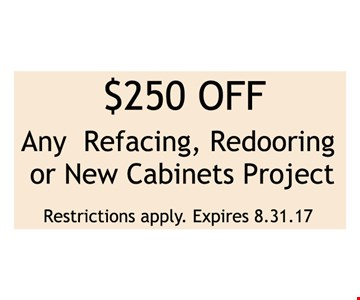 $250 off any refacing, redooring or new cabinets project.. Restrictions apply.Expires 08-31-17.