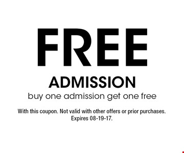 FREE admissionbuy one admission get one free. With this coupon. Not valid with other offers or prior purchases. Expires 08-19-17.