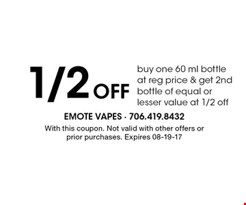 1/2 OFF buy one 60 ml bottle at reg price & get 2nd bottle of equal or lesser value at 1/2 off. With this coupon. Not valid with other offers or prior purchases. Expires 08-19-17