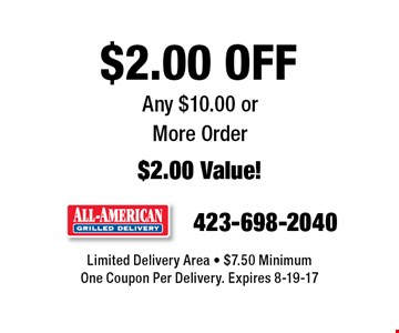 $2.00 OFF Any $10.00 orMore Order$2.00 Value!. Limited Delivery Area - $7.50 MinimumOne Coupon Per Delivery. Expires 8-19-17