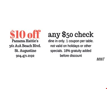 $10 off any $50 check. dine in only. 1 coupon per table. not valid on holidays or other specials. 18% gratuity added before discount. MINT