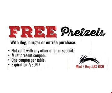 FREE PretzelsWith dog, burger or entree purchase.. Must present coupon. Not valid with any other offer or special. One coupon per table. Exp 08/04/17. Mint / Hop JAX BCH