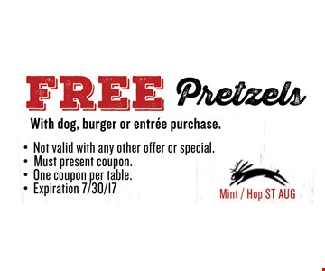 FREE PretzelsWith dog, burger or entree purchase.. Must present coupon. Not valid with any other offer or special. One coupon per table. Exp 08/04/17. Mint / Hop ST AUG
