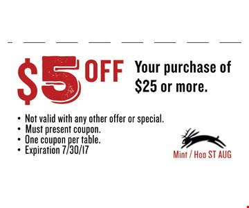 $5 OFF Your purchase of $25 or more.. Must present coupon. Not valid with any other offer or special. One coupon per table. Exp 08/04/17. Mint / Hop ST AUG