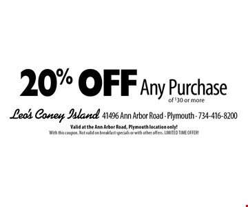 20% Off Any Purchase of $30 or more. Valid at the Ann Arbor Road, Plymouth location only! With this coupon. Not valid on breakfast specials or with other offers. LIMITED TIME OFFER!