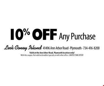 10% Off Any Purchase. Valid at the Ann Arbor Road, Plymouth location only! With this coupon. Not valid on breakfast specials or with other offers. LIMITED TIME OFFER!