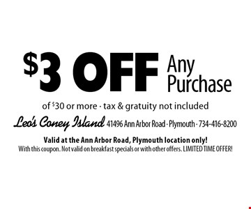 $3 Off Any Purchase of $30 or more - tax & gratuity not included. Valid at the Ann Arbor Road, Plymouth location only! With this coupon. Not valid on breakfast specials or with other offers. LIMITED TIME OFFER!