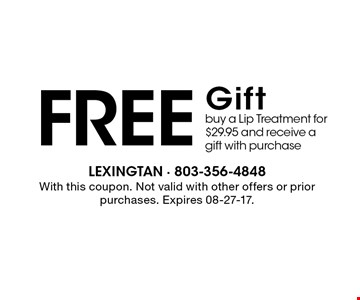 Free Gift buy a Lip Treatment for $29.95 and receive a gift with purchase. With this coupon. Not valid with other offers or prior purchases. Expires 08-27-17.