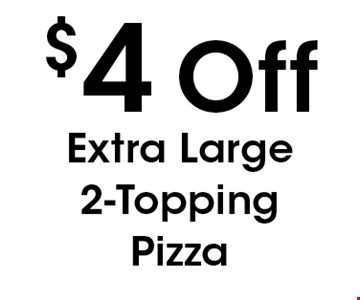 $4 Off Extra Large 2-Topping Pizza. With this coupon. Not valid with other offers or prior purchases. Expires 08-04-17.
