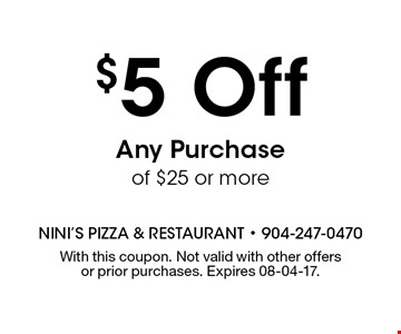 $5 Off Any Purchase of $25 or more. With this coupon. Not valid with other offers or prior purchases. Expires 08-04-17.