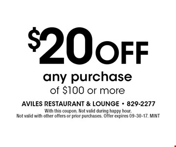 $20 OFF any purchase of $100 or more. With this coupon. Not valid during happy hour. Not valid with other offers or prior purchases. Offer expires 09-30-17. MINT