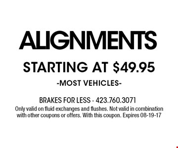 alignments Starting at $49.95-most vehicles-. Only valid on fluid exchanges and flushes. Not valid in combinationwith other coupons or offers. With this coupon. Expires 08-19-17
