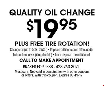 $19.95 QUALITY OIL CHANGE. Most cars. Not valid in combination with other coupons or offers. With this coupon. Expires 08-19-17
