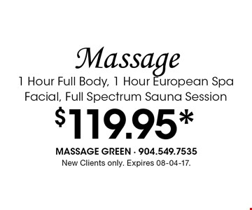 $119.95* Massage1 Hour Full Body, 1 Hour European Spa Facial, Full Spectrum Sauna Session. New Clients only. Expires 08-04-17.
