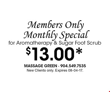 $13.00* Members Only Monthly Specialfor Aromatherapy & Sugar Foot Scrub. New Clients only. Expires 08-04-17.