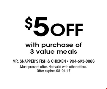 $5 Off with purchase of  3 value meals. Must present offer. Not valid with other offers. Offer expires 08-04-17