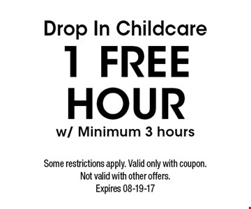 Drop In Childcare 1 Free Hour w/ Minimum 3 hours. Some restrictions apply. Valid only with coupon.Not valid with other offers.Expires 08-19-17