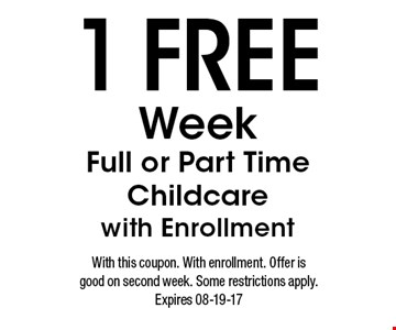 1 FREE Week Full or Part Time Childcare with Enrollment. With this coupon. With enrollment. Offer is good on second week. Some restrictions apply. Expires 08-19-17
