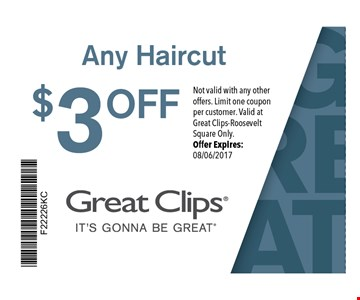 $3 OFF Any Haircut. Not valid with any other offers. Limit one coupon per customer. Valid at Great Clips Roosevelt Square Only. Offer expires 08-06-17