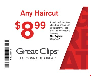 $8.99 Any Haircut. Not valid with any other offers. Limit one coupon per customer. Valid at Great Clips Cobblestone Plaza Only. Offer expires 08-06-17