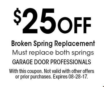 $25 Off Broken Spring Replacement Must replace both springs. With this coupon. Not valid with other offers or prior purchases. Expires 08-28-17.