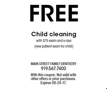 FREE Child cleaningwith $75 exam and x-rays(new patient exam for child). With this coupon. Not valid withother offers or prior purchases.Expires 08-28-17.