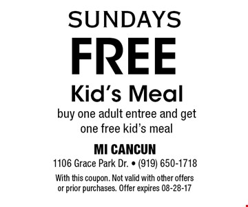 Free Kid's Meal buy one adult entree and get one free kid's meal. With this coupon. Not valid with other offers or prior purchases. Offer expires 08-28-17