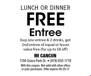 Free Entree buy one entree & 2 drinks, get 2nd entree of equal or lesser value free (for up to $8 off). With this coupon. Not valid with other offers or prior purchases. Offer expires 08-28-17