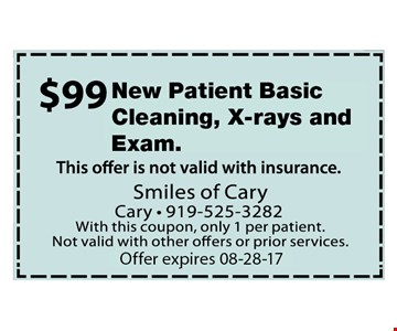 $99 New Patient Basic Cleaning, Xrays and Exam. Offer not valid with insurance. With this coupon, only 1 per patient. Not valid with other offers or prior services. Expires 08-28-17