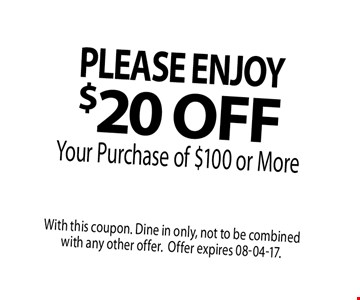 PLEASE ENJOY Your Purchase of $100 or More. With this coupon. Dine in only, not to be combined with any other offer.Offer expires 08-04-17.