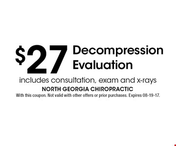 $27 Decompression Evaluation. With this coupon. Not valid with other offers or prior purchases. Expires 08-19-17.