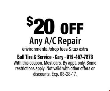 $20 offAny A/C Repairenvironmental/shop fees & tax extra. Bull Tire & Service - Cary - 919-467-7878With this coupon. Most cars. By appt. only. Some restrictions apply. Not valid with other offers or discounts. Exp. 08-28-17.