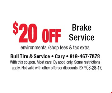 $20 off Brake Service environmental/shop fees & tax extra. Bull Tire & Service - Cary - 919-467-7878With this coupon. Most cars. By appt. only. Some restrictions apply. Not valid with other offers or discounts. Exp. 08-28-17.