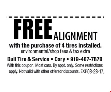 Free Alignmentwith the purchase of tires installedenvironmental fees & taxes extra. Bull Tire & Service - Cary - 919-467-7878With this coupon. Most cars. By appt. only. Some restrictions apply. Not valid with other offers or discounts. Exp. 08-28-17.
